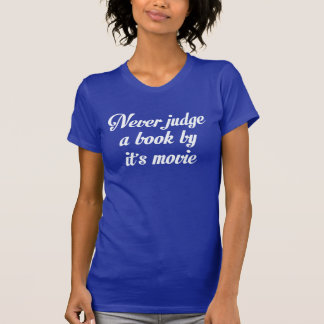 NEVER JUDGE A BOOK BY IT'S MOVIE T-SHIRTS