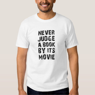 NEVER JUDGE A BOOK BY ITS MOVIE TEE SHIRT