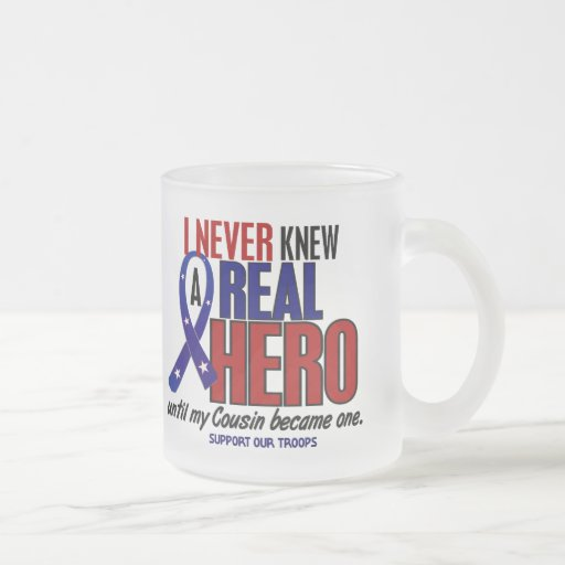 Never Knew A Hero 2 Cousin (Support Our Troops) Mugs