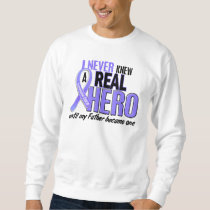 Never Knew A Hero Father Esophageal Cancer Pullover Sweatshirt