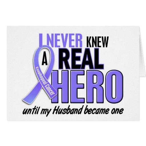Never Knew A Hero Husband Esophageal Cancer Greeting Card