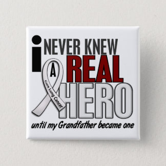 Never Knew A Real Hero 2 Grandfather Lung Cancer Pinback Button