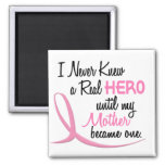 Never Knew A Real Hero 3 Mother BREAST CANCER Refrigerator Magnet