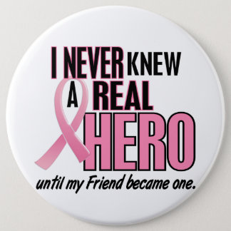 Never Knew A Real Hero FRIEND (Breast Cancer) Button