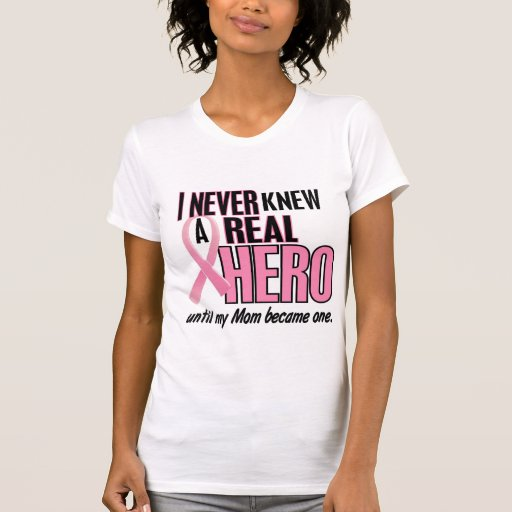 Never Knew A Real Hero MOM (Breast Cancer) T Shirt