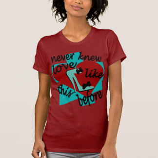 Never Knew Love Like This Before With Stiletto T-Shirt