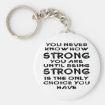 Never Know How Strong You Are Until Being Strong Key Chain