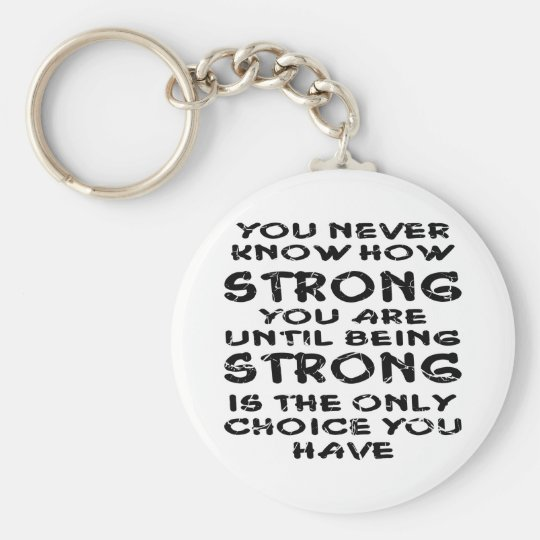 Never Know How Strong You Are Until Being Strong Keychain