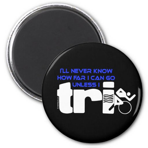 Never Know Unless I Tri 2 Inch Round Magnet