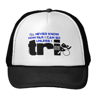 Never Know Unless I Tri Hats