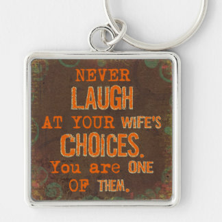 Never Laugh At Wife's Choices Funny Keychain