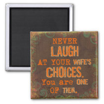 Never Laugh At Wife's Choices Magnet