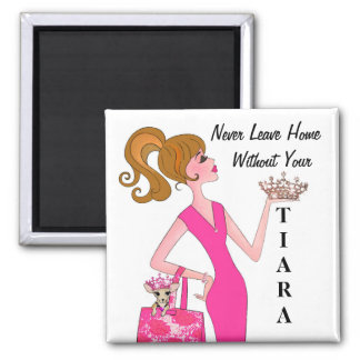 """Never Leave Home Without Your Tiara!"" Magnet"