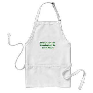 Never Let An Oncologist Do Your Hair Adult Apron