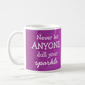 Never Let Anyone Dull Your Sparkle Coffee Mug
