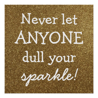 Never Let Anyone Dull Your Sparkle - Gold Glitter Poster
