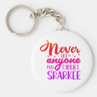 Never Let Anyone Dull Your Sparkle Keychain