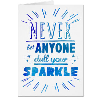 """Never let anyone dull your sparkle"" motivational Card"