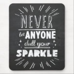 "&quot;Never let anyone dull your sparkle&quot; motivational Mouse Pad<br><div class=""desc"">&quot;Never let anyone dull your sparkle, &quot; hand-lettered in a quirky and whimsical style on a chalkboard background for a rustic handmade touch. Inspirational and motivational quote poster. Original design. Author unknown.</div>"