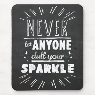 """""""Never let anyone dull your sparkle"""" motivational Mouse Pad"""