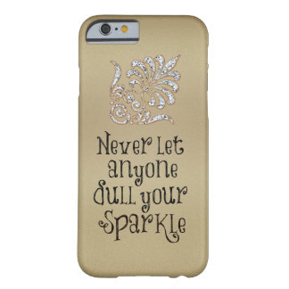 Never let anyone dull your sparkle quote barely there iPhone 6 case