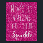 "Never Let Anyone Dull Your Sparkle Quote | Glitter Poster<br><div class=""desc"">Motivational print quote poster of inspiration features a hot pink glitter look background and reads Never Let Anyone Dull Your Sparkle in white modern,  trendy letters. Perfect inspirational gift for teen girls,  and girly decor for a teenager. Unique graduation gift for her,  too.</div>"