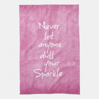 Never let anyone dull your sparkle Quote Hand Towel