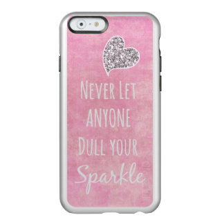 Never let anyone dull your sparkle Quote Incipio Feather Shine iPhone 6 Case
