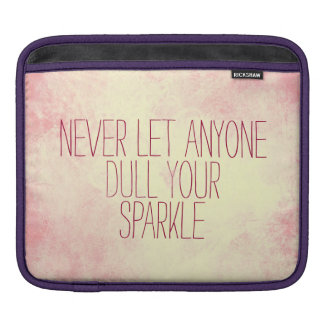 Never let anyone dull your sparkle quote sleeve for iPads
