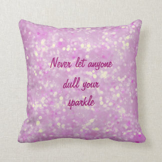 Never let anyone dull your sparkle quote throw pillow