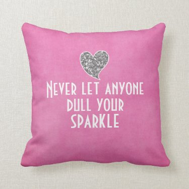 Never let anyone dull your sparkle throw pillows