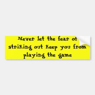 Never let fear strike you out car bumper sticker