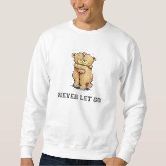 Never Let Go Bear Hug Sweatshirt