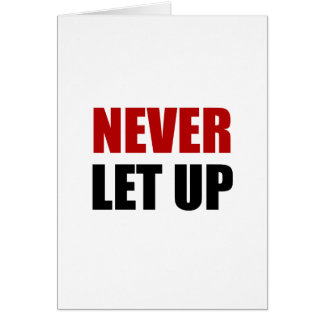 Never Let Up Card
