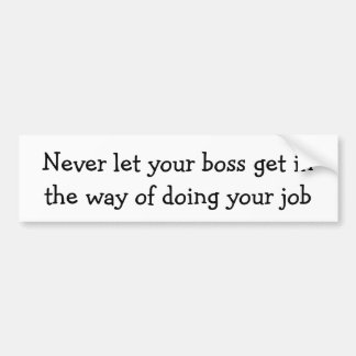 Never let your boss get in the way ... car bumper sticker