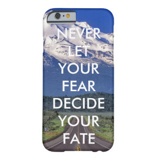 Never let your fear decide your fate barely there iPhone 6 case