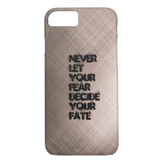Never let your fear decide your fate iPhone 8/7 case