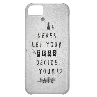 Never Let your fear decide your fate quote iPhone 5C Cover