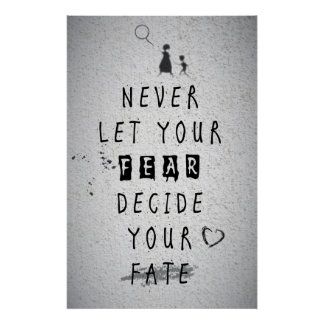 Never Let your fear decide your fate quote Poster