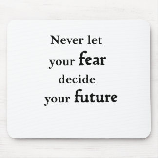 never let your fear decide your future mouse pad