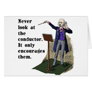 Never Look at the Conductor Greeting Card