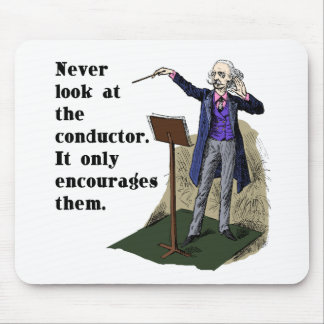 Never Look at the Conductor Mouse Pad