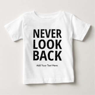Never Look Back - Add Your Own Text Baby T-Shirt