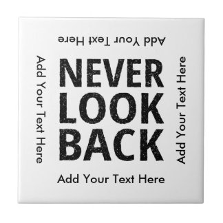 Never Look Back - Add Your Own Text Ceramic Tile