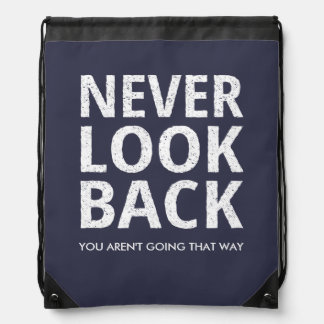 Never Look Back You Aren't Going That Way Drawstring Bag
