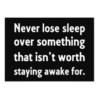 NEVER LOSE SLEEP OVER SOMETHING THAT ISN'T WORTH S CARD