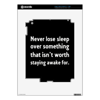 NEVER LOSE SLEEP OVER SOMETHING THAT ISN'T WORTH S SKIN FOR THE iPad 2
