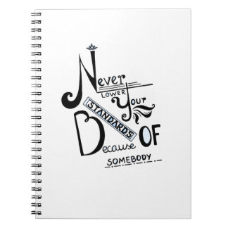 Never lower your STANDARDS! Notebook