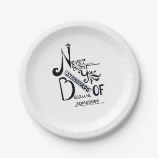 Never lower your STANDARDS! Paper Plate