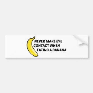 Never Make Eye Contact When Eating A Banana Bumper Sticker